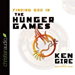 Finding God in the Hunger Games | Ken Gire