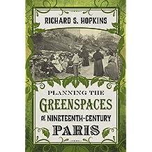 Planning the Greenspaces of Nineteenth-Century Paris