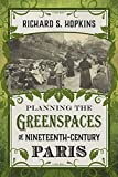 "Richard S. Hopkins, ""Planning the Greenspaces of Nineteenth-Century Paris"" (LSU Press, 2015)"