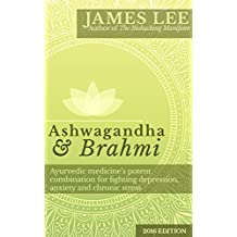 Ashwagandha & Brahmi - Ayurvedic medicine's potent combination for fighting depression, anxiety and chronic stress