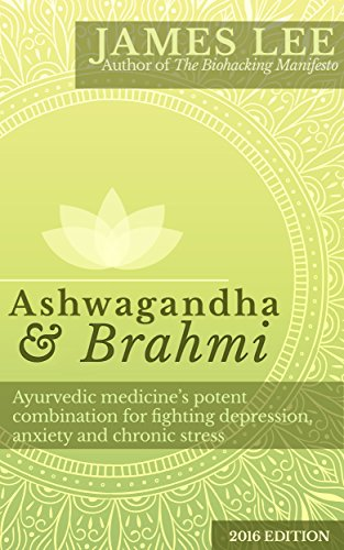 Ashwagandha & Brahmi - Ayurvedic medicine's potent combination for fighting depression, anxiety and chronic stress (English...