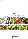 Image de Piccoli frutti. Mirtilli, lamponi, ribes, uvaspina. Come coltivarli, raccoglierli e utilizzarli