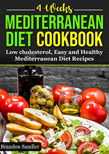 Mediterranean 4 Weeks Diet Cookbook: Low cholesterol, Easy and Healthy Mediterranean Diet Recipes by Brandon Sandler