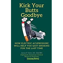 Kick Your Butts Goodbye: How Electric Acupressure Will Help You Quit Smoking For The Last Time