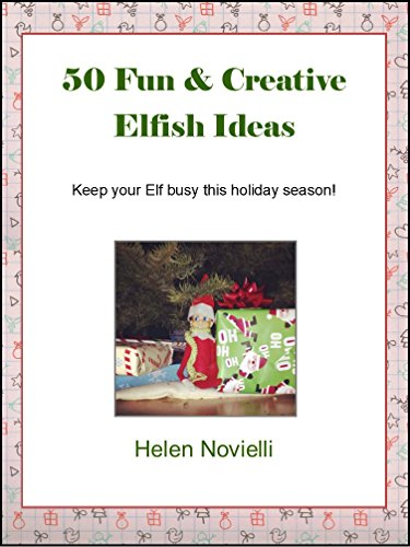 50 Fun and Creative Elfish Ideas: Keep your elf busy this holiday season! by [Novielli, Helen]