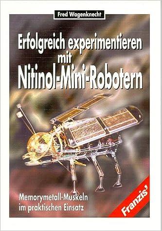 Erfolgreich experimentieren mit Nitinol- Mini- Robotern ...