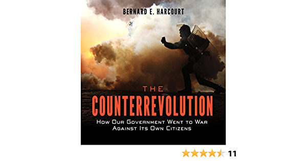 The Counterrevolution How Our Government Went To War Against Its Own Citizens Harcourt Bernard E Thorne Stephen R 9781681688855 Amazon Com Books