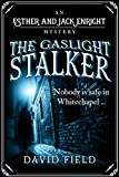 The Gaslight Stalker: Nobody is safe in Whitechapel... (Esther & Jack Enright Mystery Book 1)