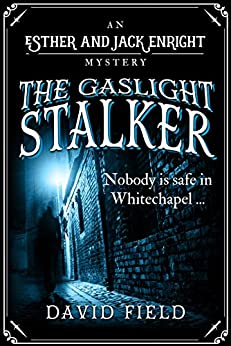 The Gaslight Stalker: Nobody is safe in Whitechapel... (Esther & Jack Enright Mystery Book 1) by [Field, David]