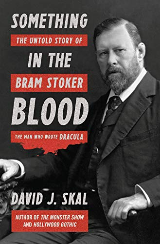 Something in the Blood: The Untold Story of Bram Stoker the Man Who Wrote Dracula