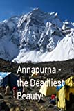 Annapurna - The Deadliest Beauty.