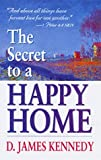 The Secret to a Happy Home, D. James Kennedy, 0883683350