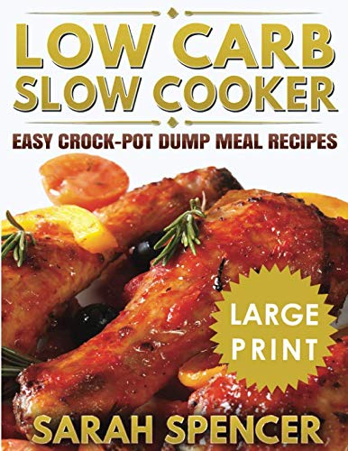 Low Carb Slow Cooker ***Large Print Edition***: Easy Crock-Pot Dump Meal Recipes (Slow Free Cooker Sugar)