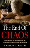 the end of chaos break away from bad habits addictions and self destructive tendencies before they break you