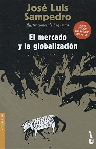 El mercado y la globalización (Divulgación. Actualidad) Tapa blanda – 4 jun 2013 José Luis Sampedro Booket 8423346846 Economics