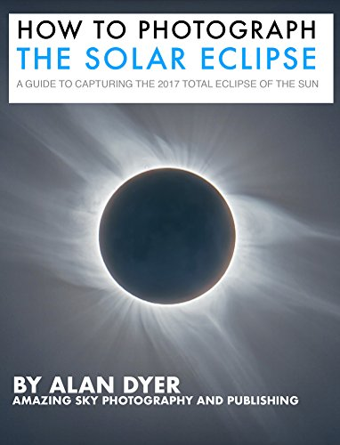 Download for free How to Photograph the Solar Eclipse: A Guide to Capturing the 2017 Total Eclipse of the Sun