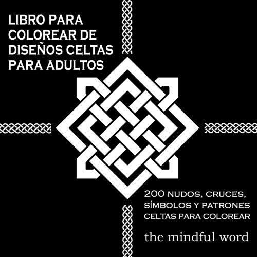 Libro Para Colorear de Disenos Celtas Para Adultos: 200 Nudos, Cruces, Simbolos y Patrones Celtas Para Colorear (Terapia Del Arte Series de Libros Para Colorear) (Volume 3) (Spanish Edition)