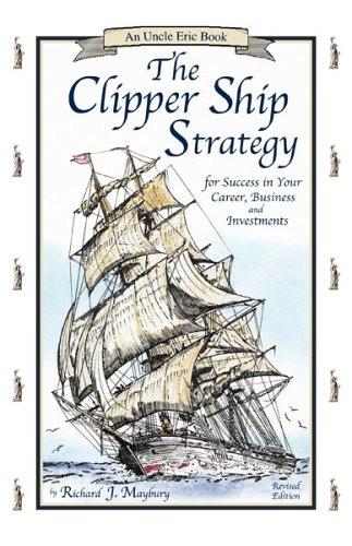 The Clipper Ship Strategy: For Success in Your Career, Business, and Investments (An Uncle Eric Book) [Richard J. Maybury] (Tapa Blanda)