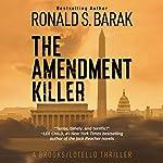 The Amendment Killer: Brooks/Lotello Thriller, Book 1   Ronald S. Barak