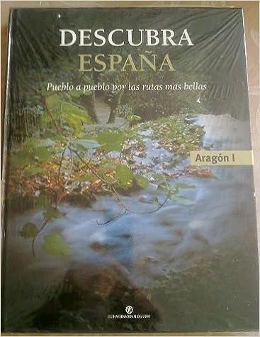 DESCUBRA ESPAÑA. PUEBLO A PUEBLO POR LAS RUTAS MAS BELLAS. ARAGON I: Amazon.es: CLUB INTERNACIONAL DEL LIBRO: Libros
