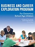 Business and Career Exploration Program for Elementary School-Age Children Curriculum Manual, Steven T. Robinson and Roberta L. Newman, 1438973276