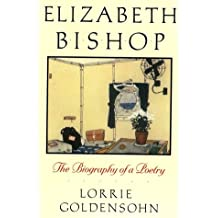 Elizabeth Bishop: The Biography of a Poetry