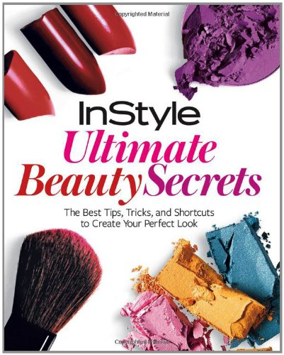 instyle-ultimate-beauty-secrets-the-best-tips-tricks-and-shortcuts-to-create-your-perfect-look