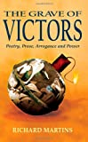 Grave of Victors: Poetry,Prose,Arrogance and Power, Richard Martins, 1844012646