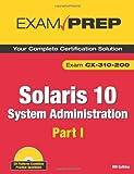 Solaris 10 System Administration Exam Prep: Pt. 1: Cx-310-200