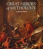 Great Heroes of Mythology, Petra Press Staff, 1567994334