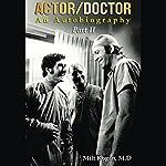 Actor/Doctor: An Autobiography, Part II: Real Doctor Reel Actor   Milt Kogan MD