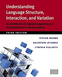 Understanding Language Structure, Interaction, and Variation, Third Ed.: An Introduction to Applied Linguistics and Sociolinguistics for Nonspecialists