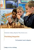 Prioritizing Integration : The Transatlantic Council on Migration, Bertelsmann Stiftung Staff, 3867930716