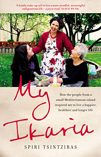 My Ikaria: How the people from a small Mediterranean island inspired me to live a happier, healthier and longer life by Spiri Tsintziras