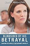 Blindsided By His Betrayal: Surviving the Shock of Your Husband's Infidelity (Surviving Infidelity, Advice From A Marriage Therapist) (Volume 1)