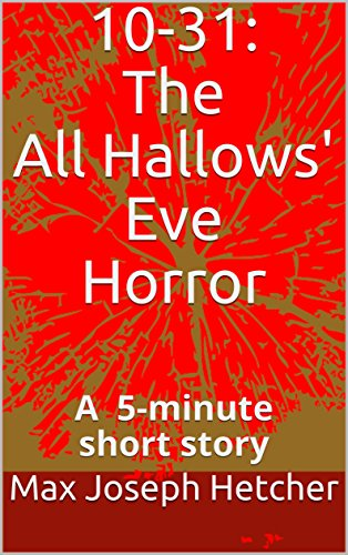 October 30 Halloween Eve (10-31: The All Hallows' Eve Horror: A 5-minute short)