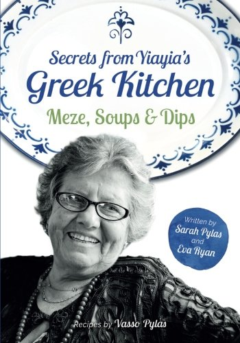 Secrets from Yiayia's Greek Kitchen: Meze, Soups and Dips by Sarah Pylas, Eva Ryan