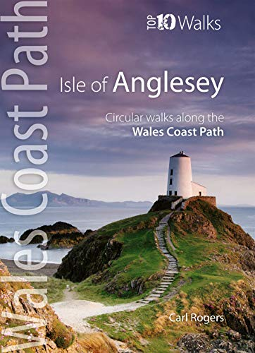 Isle of Anglesey - Top 10 Walks: Circular walks along the Wales Coast Path (Top 10 Walks: Wales Coast Path)