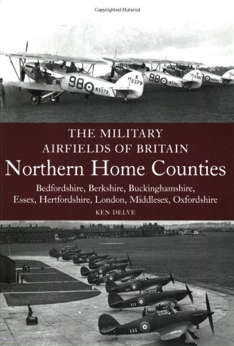 The Military Airfields of Britain: Northern Home Counties: Northern Home Counties: Bedfordshire, Berkshire, Buckinghamshire, Essex, Hertfordshire, - Berkshire Outlet