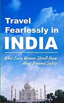 Travel Fearlessly in India: What Every Woman Should Know About Personal Safety (Enjoying India Guides) by [Viharini, J D]