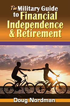 The Military Guide to Financial Independence and Retirement by [Nordman, Doug]