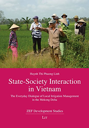 State-Society Interaction in Vietnam: The Everyday Dialogue of Local Irrigation Management in the Mekong Delta (ZEF Development Studies)