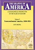 img - for The Shaping of America: A Geographical Perspective on 500 Years of History, Volume 3: Transcontinental America, 1850-1915 book / textbook / text book