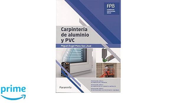 Carpintería de aluminio y PVC: Amazon.es: MIGUEL ÁNGEL MATO SAN JOSÉ: Libros