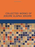 Collected Works of Jerome Klapka Jerome, Jerome K. Jerome, 1434641856