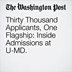 Thirty Thousand Applicants, One Flagship: Inside Admissions at U-MD. | Nick Anderson