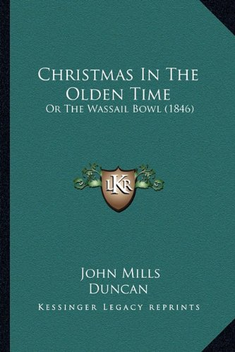 Christmas In The Olden Time: Or The Wassail Bowl - Wassail Collection