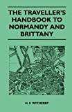 The Traveller's Handbook to Normandy and Brittany, Roy Elston, 1446540774