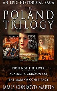 The Poland Trilogy: Push Not The River; Against A Crimson Sky; The Warsaw Conspiracy by James Conroyd Martin ebook deal