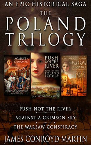 The Poland Trilogy: Push Not the River; Against a Crimson Sky; The Warsaw Conspiracy (The Complete Historical Saga) (Box Set) (English Edition)